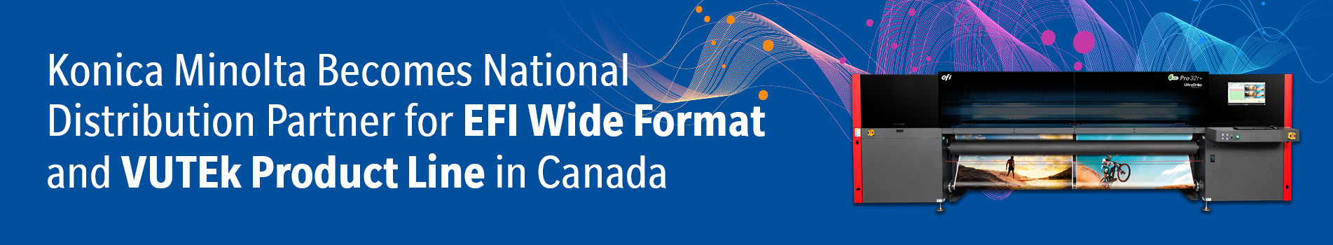 Konica Minolta becomes national distribution partner for EFI Wide Format and VUTEk in Canada
